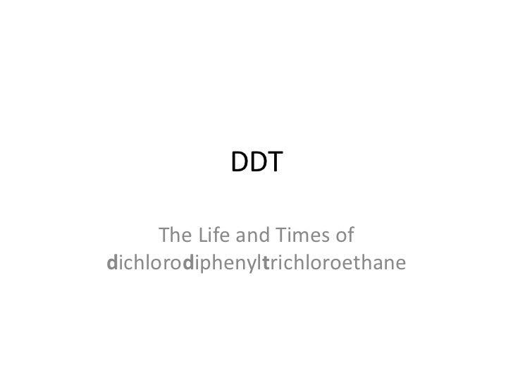 DDT      The Life and Times ofdichlorodiphenyltrichloroethane