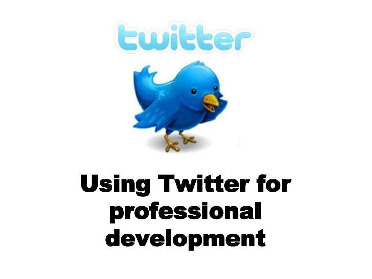 Using Twitter for  professional development