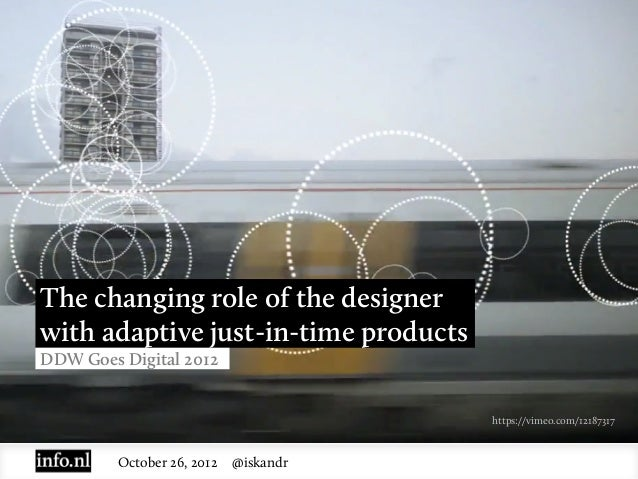 The changing role of the designerwith adaptive just-in-time productsDDW Goes Digital 2012                                 ...
