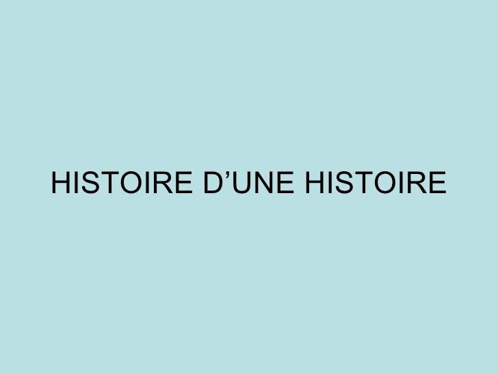 HISTOIRE D'UNE HISTOIRE