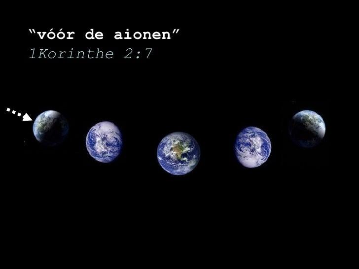 """"""" vóór de aionen"""" 1Korinthe 2:7"""