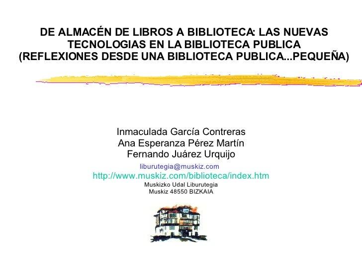 DE ALMACÉN DE LIBROS A BIBLIOTECA: LAS NUEVAS TECNOLOGIAS EN LA BIBLIOTECA PUBLICA (REFLEXIONES DESDE UNA BIBLIOTECA PUBLI...
