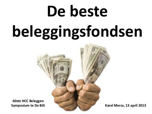 De bestebeleggingsfondsen 60ste HCC BeleggenSymposium te De Bilt   Karel Mercx, 13 april 2013