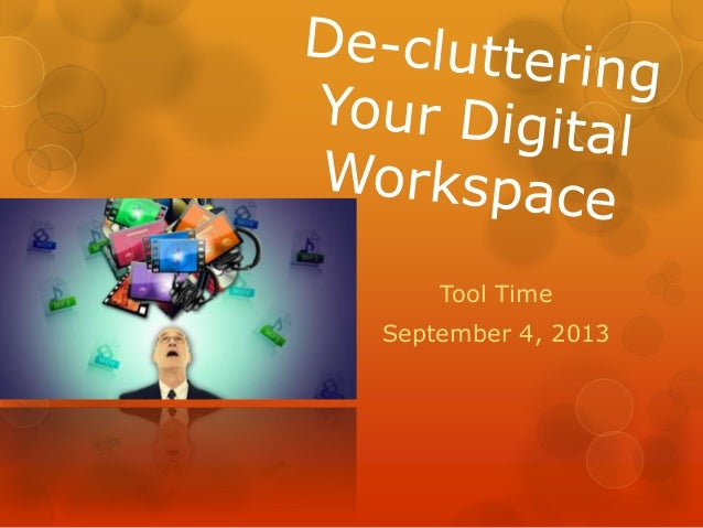 De-cluttering your digital workspace