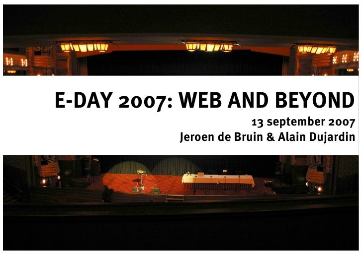 E-DAY 2007: WEB AND BEYOND                        13 september 2007           Jeroen de Bruin & Alain Dujardin