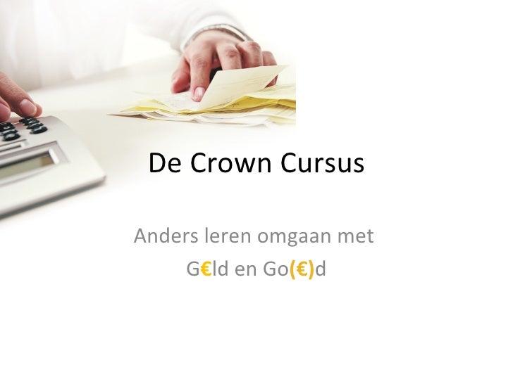 De Crown Cursus Anders leren omgaan met  G € ld en Go (€) d
