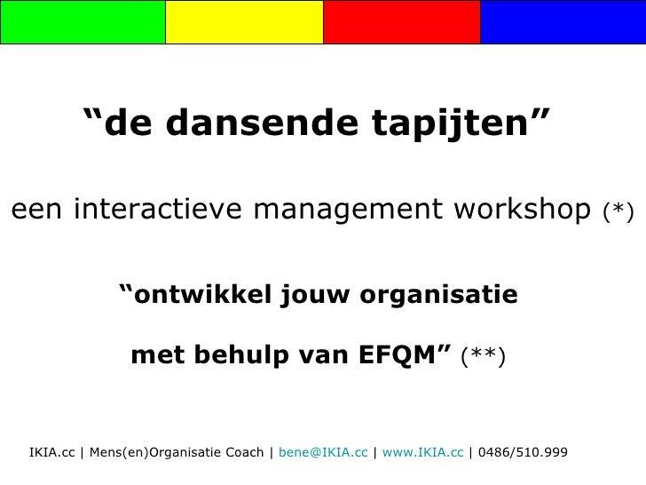 """""""de dansende tapijten""""  een interactieve management workshop                                               (*)            ..."""