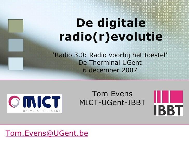 Tom Evens MICT-UGent-IBBT De digitale radio(r)evolutie [email_address] ' Radio 3.0: Radio voorbij het toestel' De Thermina...