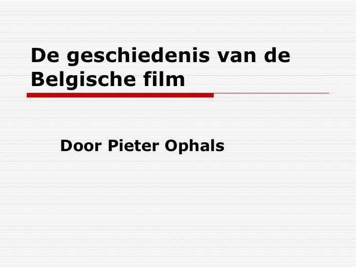 De geschiedenis van de Belgische film Door Pieter Ophals