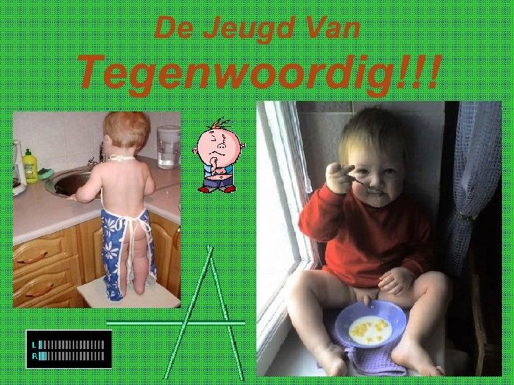 De Jeugd Van Tegenwoordig!!!