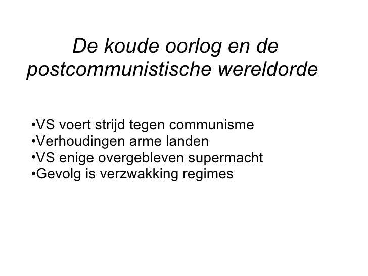 De koude oorlog en de postcommunistische wereldorde   <ul><li>VS voert strijd tegen communisme </li></ul><ul><li>Verhoudin...
