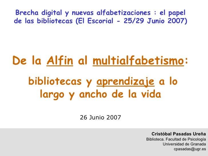 Brecha digital y nuevas alfabetizaciones : el papel de las bibliotecas (El Escorial - 25/29 Junio 2007) De la  Alfin  al  ...
