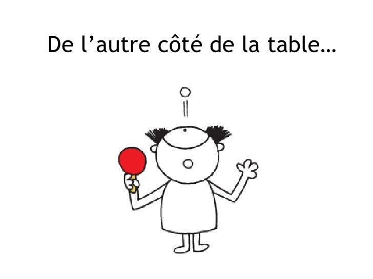 De l'autre côté de la table…