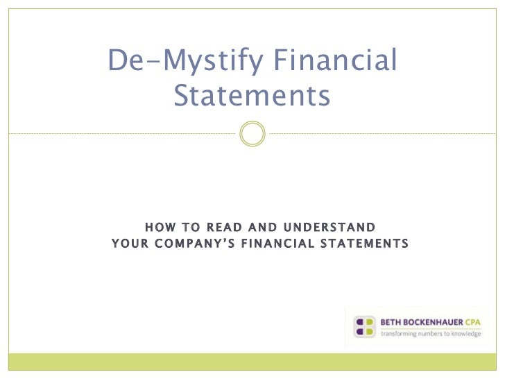 De-Mystify Financial   Statements    HOW TO READ AND UNDERSTANDYOUR COMPANY'S FINANCIAL STATEMENTS