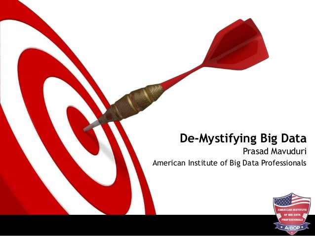 De-Mystifying Big Data Prasad Mavuduri American Institute of Big Data Professionals