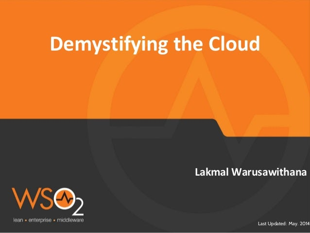 Last Updated: May. 2014 Lakmal Warusawithana Demystifying the Cloud