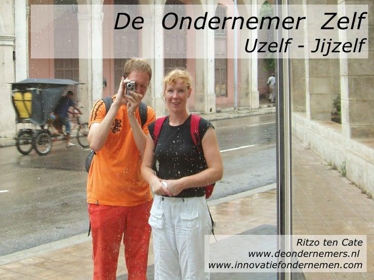 De  Ondernemer  Zelf Uzelf - Jijzelf Ritzo ten Cate www.deondernemers.nl  www.innovatiefondernemen.com