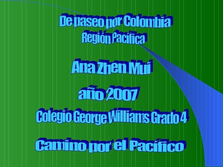 De paseo por Colombia  Camino por el Pacífico  Región Pacífica  Ana Zhen Mui  Colegio George Williams Grado 4 año 2007