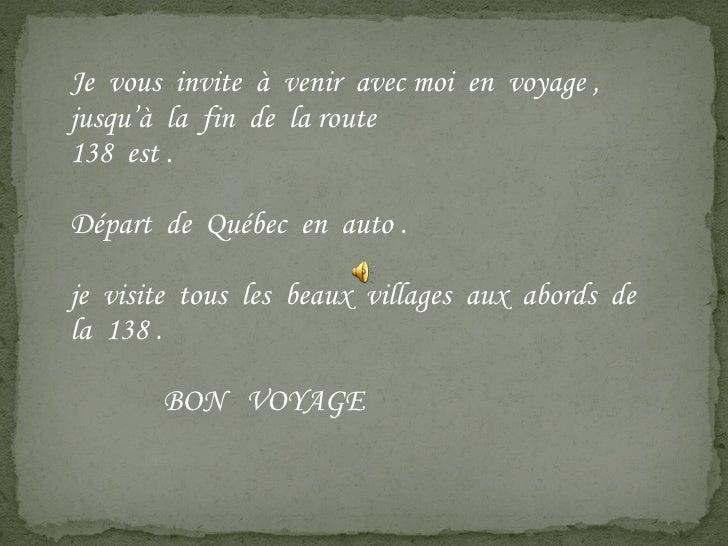 Je  vous  invite  à  venir  avec moi  en  voyage , jusqu'à  la  fin  de  la route  138  est . Départ  de  Québec  en  auto...