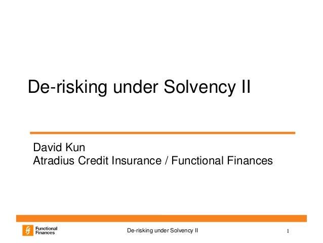 1De-risking under Solvency IIDe-risking under Solvency IIDavid KunAtradius Credit Insurance / Functional Finances