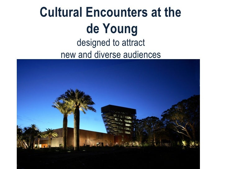 Cultural Encounters at the  de Young designed to attract  new and diverse audiences