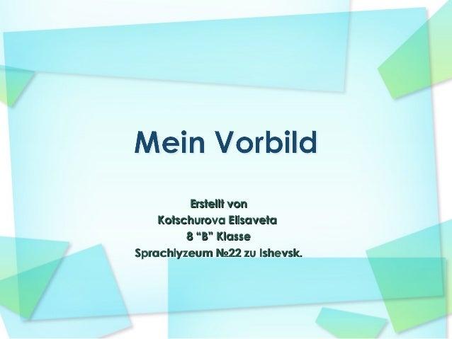 "Erstellt von Kotschurova Elisaveta 8 ""B"" Klasse Sprachlyzeum №22 zu Ishevsk."