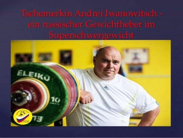 Tschemerkin Andrei Iwanowitsch ein russischer Gewichtheber im Superschwergewicht  {
