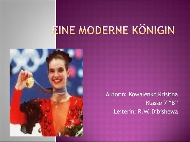 "Autorin: Kowalenko Kristina Klasse 7 ""B"" Leiterin: R.W. Dibishewa"