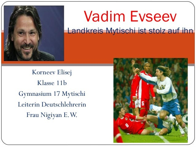 Vadim Evseev Landkreis Mytischi ist stolz auf ihn  Korneev Elisej Klasse 11b Gymnasium 17 Mytischi Leiterin Deutschlehreri...