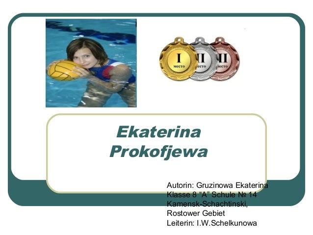 "Ekaterina Prokofjewa Autorin: Gruzinowa Ekaterina Klasse 8 ""A"" Schule № 14 Kamensk-Schachtinski, Rostower Gebiet Leiterin:..."