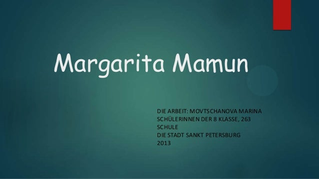 Margarita Mamun DIE ARBEIT: MOVTSCHANOVA MARINA SCHÜLERINNEN DER 8 KLASSE, 263 SCHULE DIE STADT SANKT PETERSBURG 2013