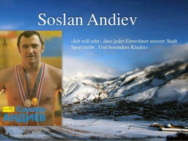 Soslan Andiev «Ich will sehr , dass jeder Einwohner unserer Stadt Sport treibt . Und besonders Kinder»