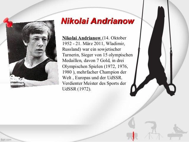 Nikolai Andrianow Nikolai Andrianow (14. Oktober 1952 - 21. März 2011, Wladimir, Russland) war ein sowjetischer Turnerin, ...