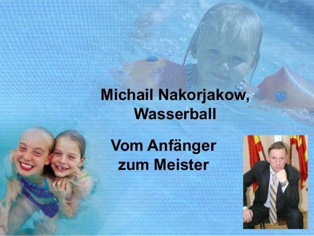 Michail Nakorjakow, Wasserball Vom Anfänger zum Meister