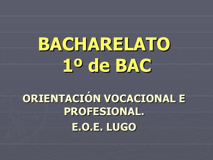 BACHARELATO  1º de BAC ORIENTACIÓN VOCACIONAL E PROFESIONAL. E.O.E. LUGO