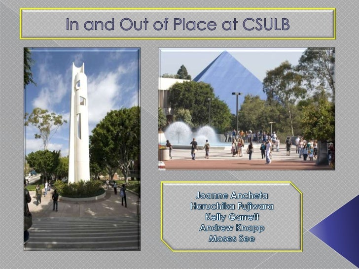In and Out of Place at CSULB<br />Joanne Ancheta  Haruchika Fujiwara  Kelly Garrett  Andrew Knapp  Moses See<br />