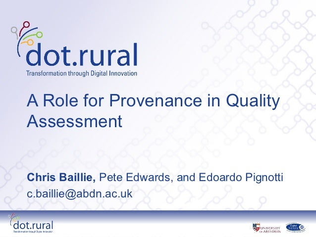 A Role for Provenance in QualityAssessmentChris Baillie, Pete Edwards, and Edoardo Pignottic.baillie@abdn.ac.uk