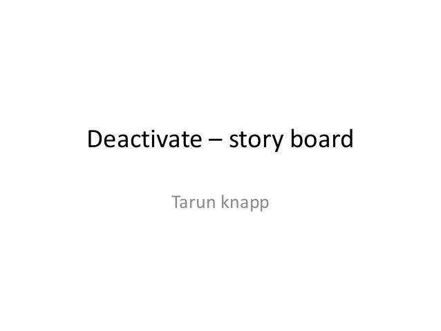 Deactivate – story board       Tarun knapp
