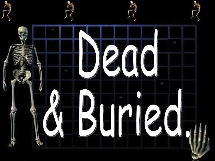 Dead  & Buried.