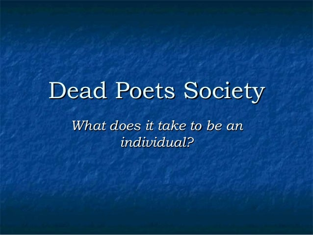 Dead Poets Society What does it take to be an individual?