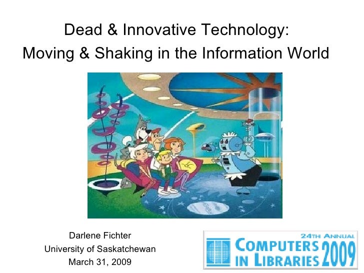 Dead & Innovative Technology: Moving & Shaking in the Information World