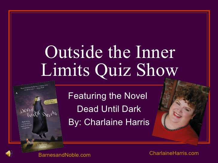 Outside The Inner Limits Quiz Show : Dead Until Dark