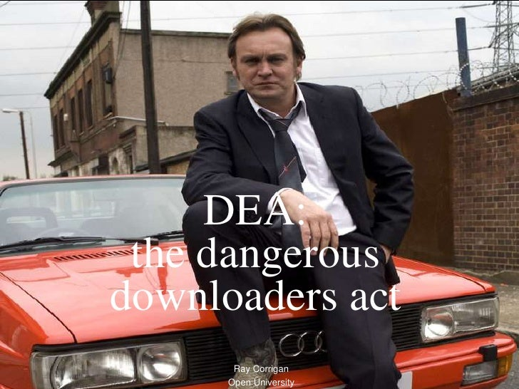 DEA: the dangerous downloaders act