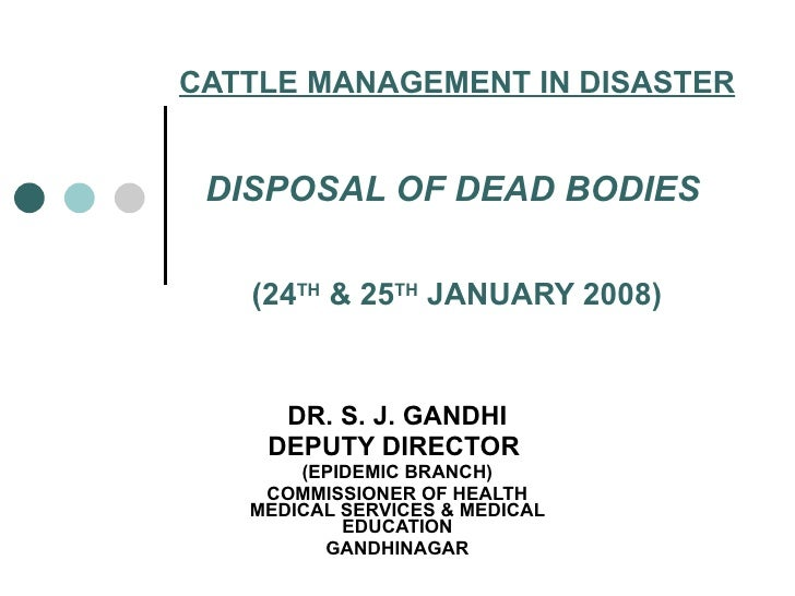 CATTLE MANAGEMENT IN DISASTER DISPOSAL OF DEAD BODIES   (24 TH  & 25 TH  JANUARY 2008) DR. S. J. GANDHI DEPUTY DIRECTOR  (...