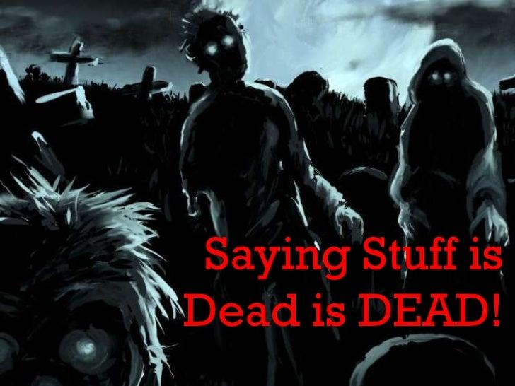 Saying Stuff is Dead is Dead