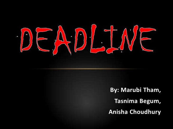 By: MarubiTham,<br />Tasnima Begum, <br />AnishaChoudhury<br />Deadline<br />