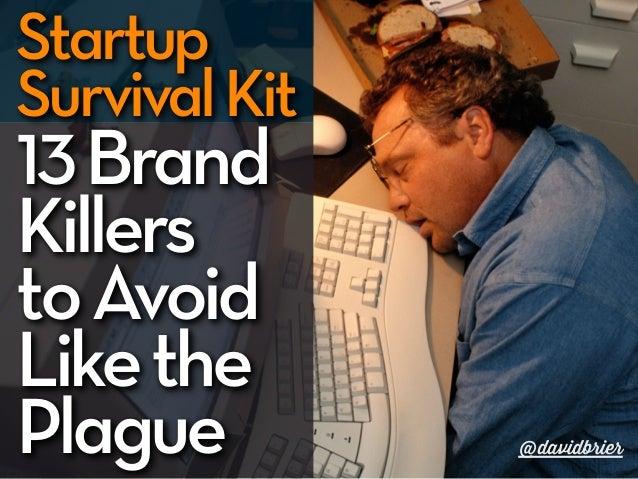 StartupSurvival Kit13 BrandKillersto AvoidLike thePlague         @davidbrier