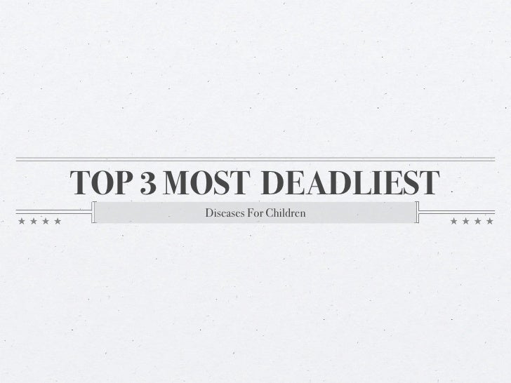 TOP 3 MOST DEADLIEST        Diseases For Children