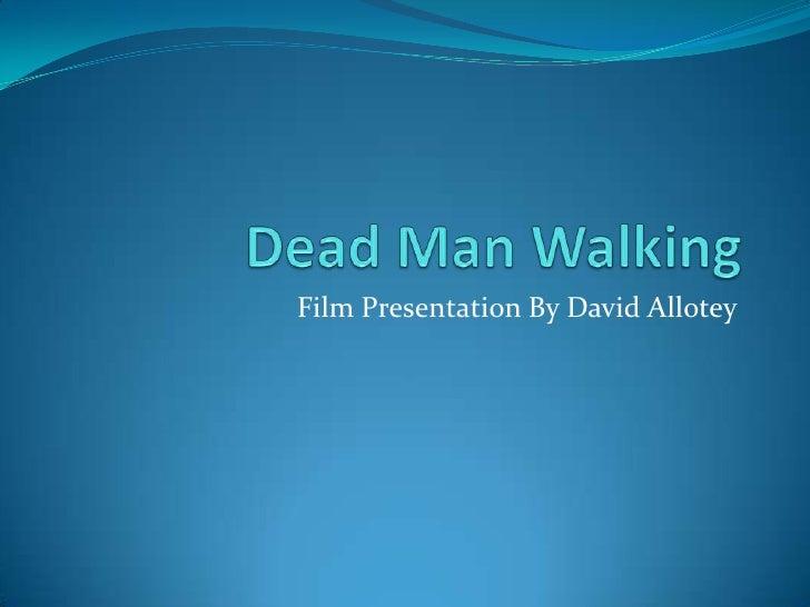 Dead Man Walking<br />Film Presentation By David Allotey<br />
