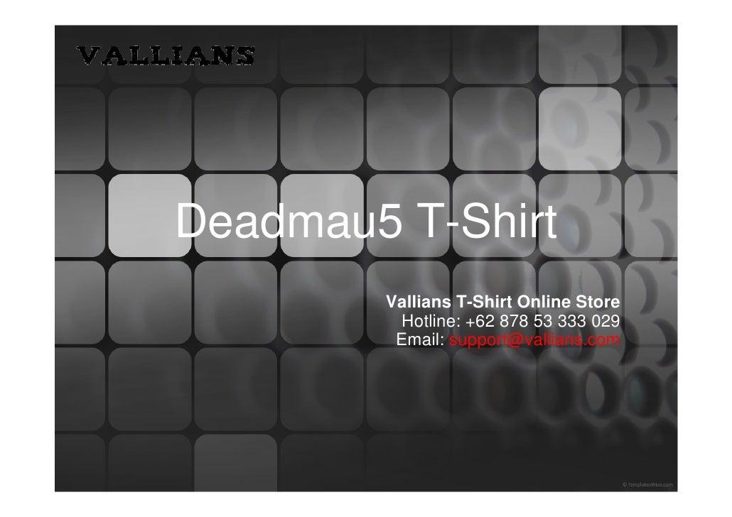 Deadmau5 T-Shirt        Vallians T-Shirt Online Store         Hotline: +62 878 53 333 029         Email: support@vallians....